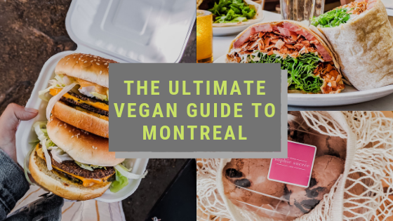 The Ultimate Vegan Guide to Montreal